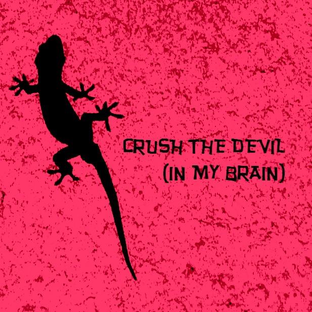 CRUSH THE DEVIL (IN MY BRAIN)