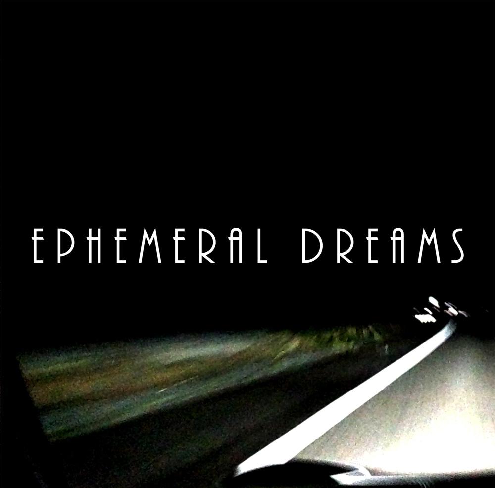 Ephemeral Dreams
