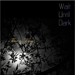 Wait Until Dark〜Time as King〜