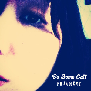 FRAGMENT(『RE:FRAGMENT/無償アップグレードMP3』付) / Do Some Call