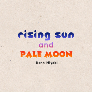 Rising Sun and Pale Moon