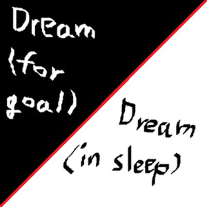 Dream(for goal) / Dream (in sleep)