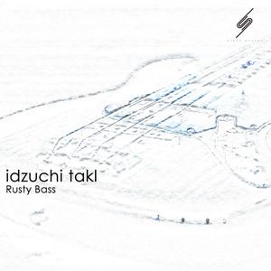 idzuchi takl - Rusty Bass