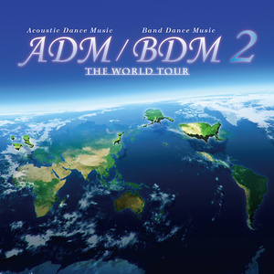ADM / BDM 2 THE WORLD TOUR