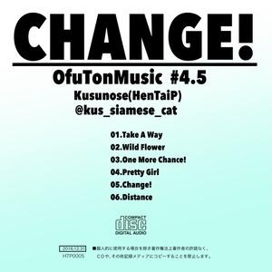 CHANGE! OfuTonMusic #4.5