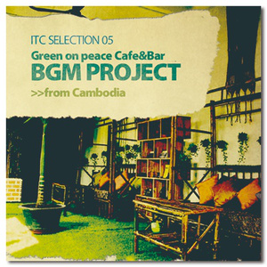 ITC SELECTION 05 Green on peace Cafe & Bar BGM PROJECT from Cambodia