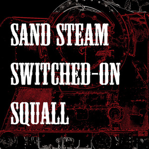 Sand Steam Switched-on Squall