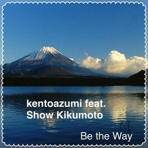 kentoazumi feat. Show Kikumoto 2nd Single「Be the Way」