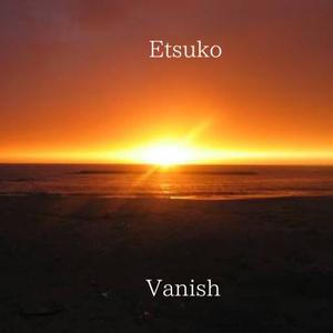 Etsuko 2nd Single「Vanish」