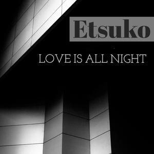 Etsuko 3rd Single「Love Is All Night」