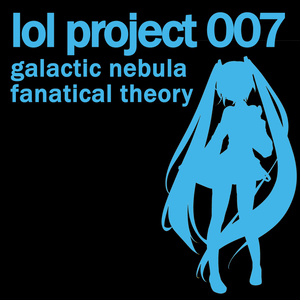 lol project 007 : galactic nebula / fanatical theory