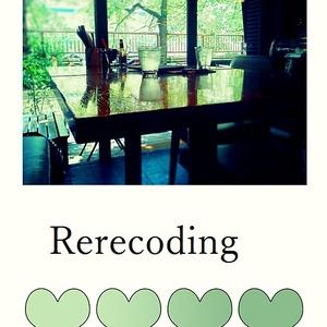 Rerecoding