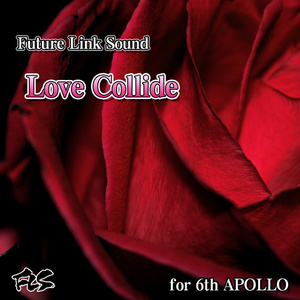 Future Link Sound「Love Collide」for 6th APOLLO