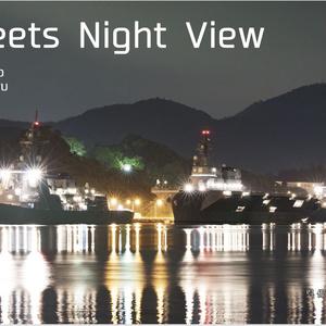 「Fleets Night View」呉・佐世保・舞鶴 艦隊夜景